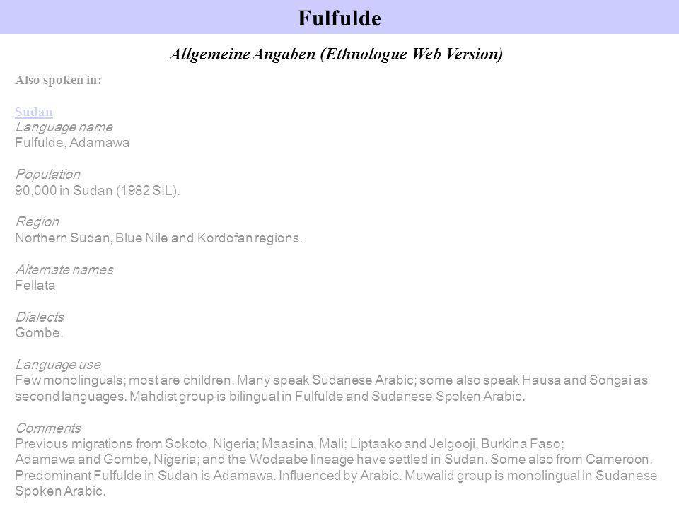 Fulfulde Allgemeine Angaben (Ethnologue Web Version) Also spoken in: Sudan Language name Fulfulde, Adamawa Population 90,000 in Sudan (1982 SIL). Regi