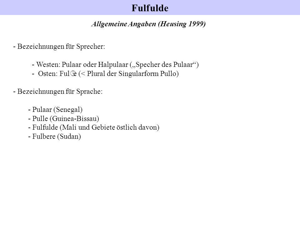Fulfulde Allgemeine Angaben (Heusing 1999) - Bezeichnungen für Sprecher: - Westen: Pulaar oder Halpulaar (Specher des Pulaar) - Osten: Ful º e (< Plur