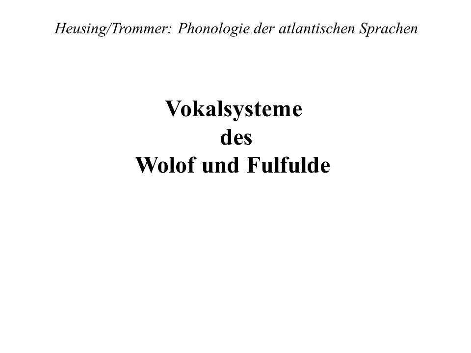 Heusing/Trommer: Phonologie der atlantischen Sprachen Vokalsysteme des Wolof und Fulfulde