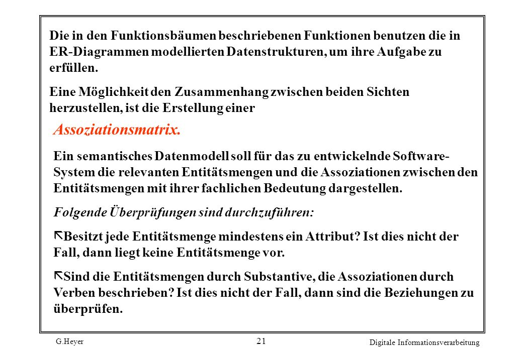 G.Heyer Digitale Informationsverarbeitung 21 Assoziationsmatrix. Die in den Funktionsbäumen beschriebenen Funktionen benutzen die in ER-Diagrammen mod