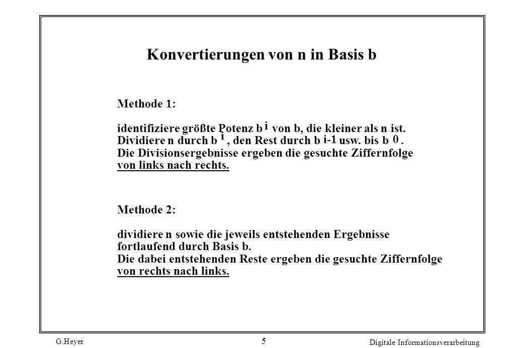 G.Heyer Digitale Informationsverarbeitung 5 Konvertierungen von n in Basis b Methode 1: identifiziere größte Potenz b von b, die kleiner als n ist. Di