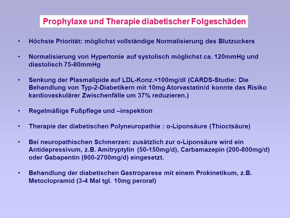 Prophylaxe und Therapie diabetischer Folgeschäden Höchste Priorität: möglichst vollständige Normalisierung des Blutzuckers Normalisierung von Hypertonie auf systolisch möglichst ca.