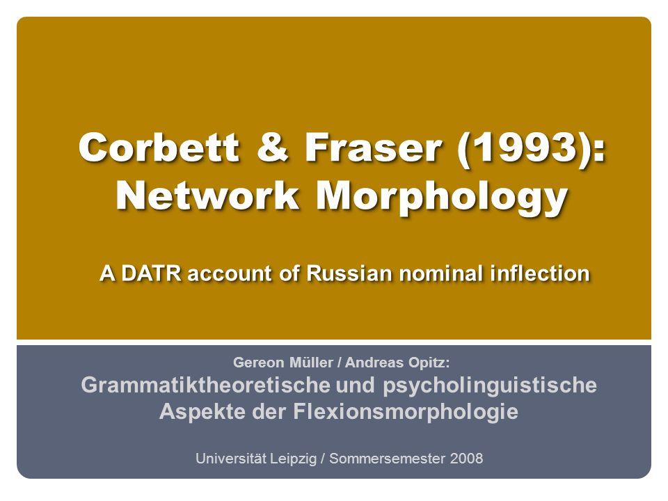 Corbett & Fraser (1993): Network Morphology Gereon Müller / Andreas Opitz: Grammatiktheoretische und psycholinguistische Aspekte der Flexionsmorpholog