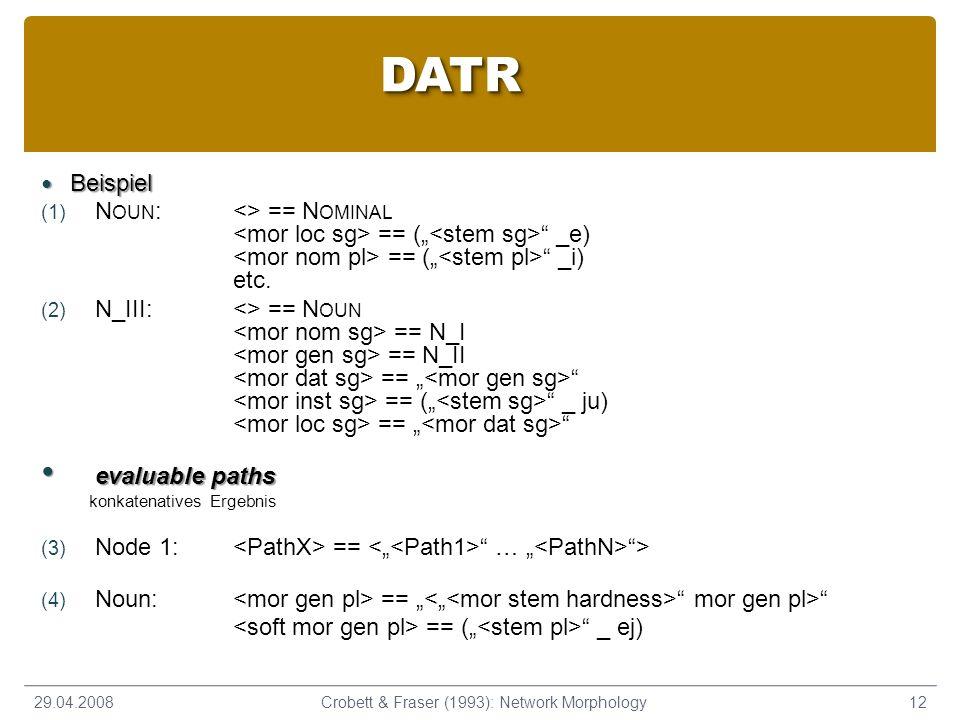 Beispiel Beispiel (1) N OUN :<> == N OMINAL == ( _e) == ( _i) etc. (2) N_III:<> == N OUN == N_I == N_II == == ( _ ju) == evaluable paths evaluable pat