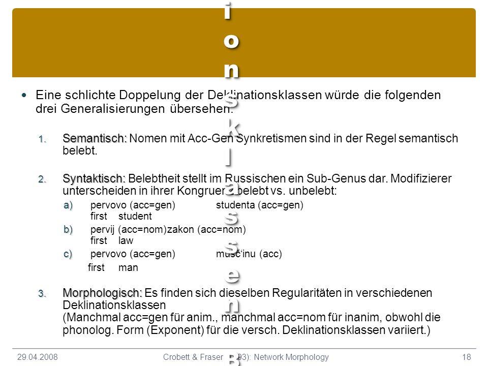 Eine schlichte Doppelung der Deklinationsklassen würde die folgenden drei Generalisierungen übersehen: 1. Semantisch: 1. Semantisch: Nomen mit Acc-Gen