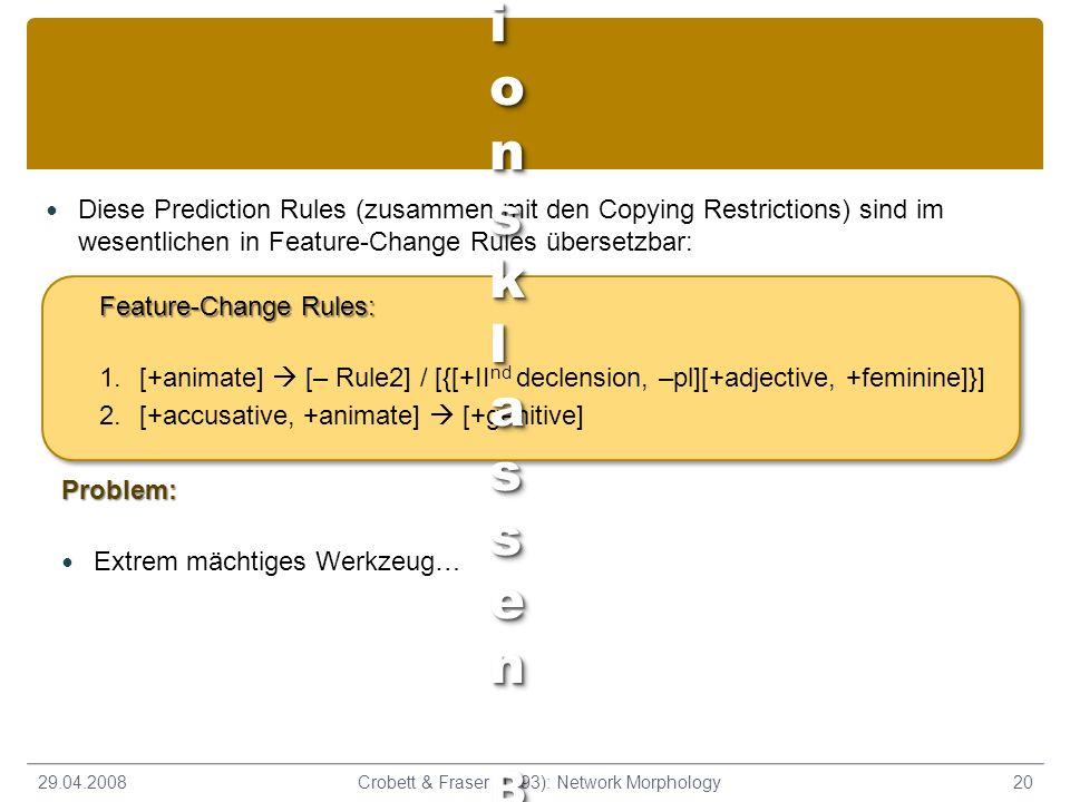 Diese Prediction Rules (zusammen mit den Copying Restrictions) sind im wesentlichen in Feature-Change Rules übersetzbar: 29.04.200820Crobett & Fraser