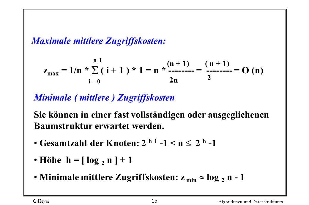 G.Heyer Algorithmen und Datenstrukturen 16 i = 0 (n + 1) 2n ( n + 1) 2 Minimale ( mittlere ) Zugriffskosten Sie können in einer fast vollständigen ode