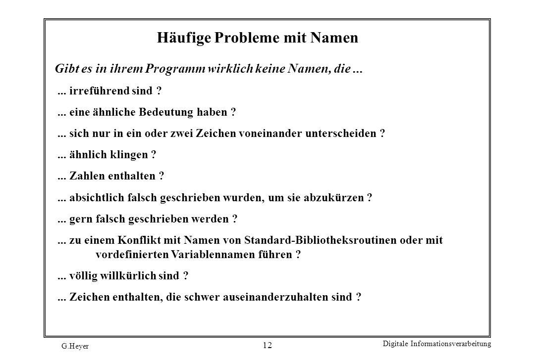 G.Heyer Digitale Informationsverarbeitung 12 Häufige Probleme mit Namen Gibt es in ihrem Programm wirklich keine Namen, die...... irreführend sind ?..