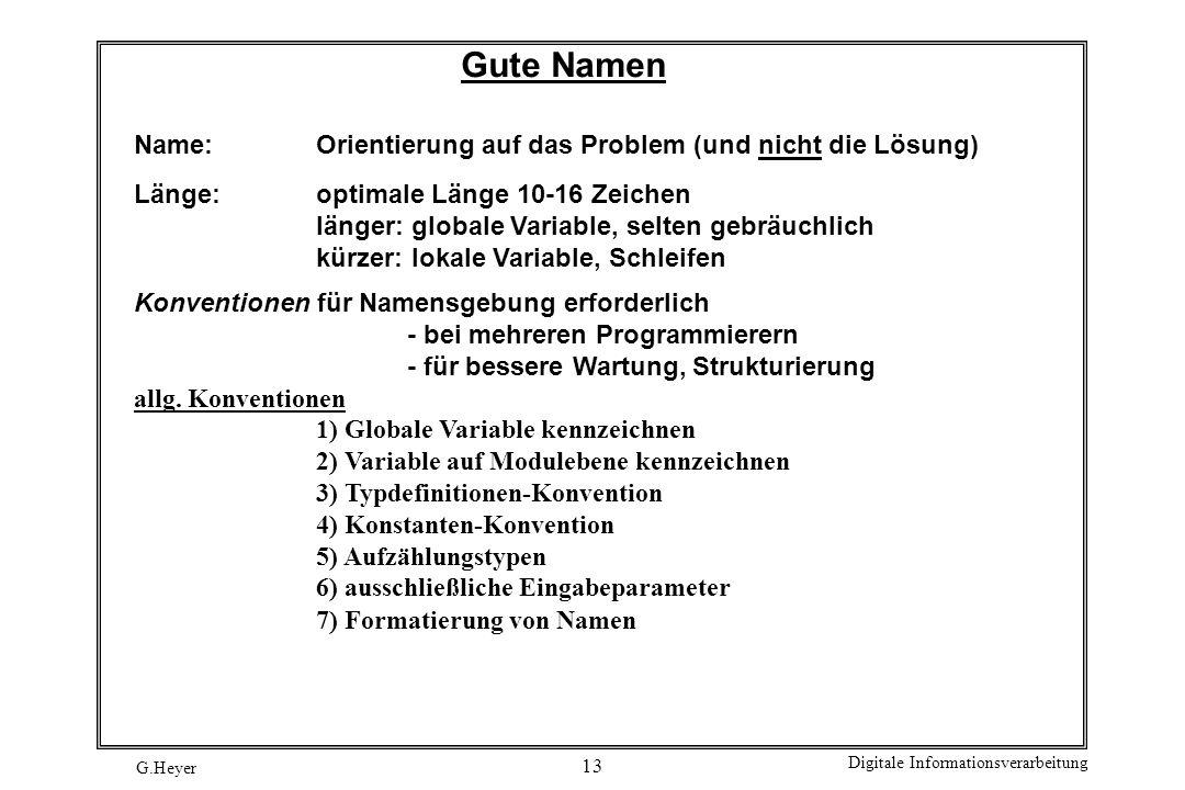 G.Heyer Digitale Informationsverarbeitung 13 Gute Namen Name:Orientierung auf das Problem (und nicht die Lösung) Länge:optimale Länge 10-16 Zeichen lä