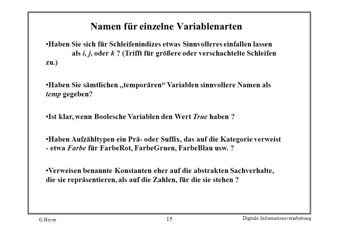 G.Heyer Digitale Informationsverarbeitung 15 Namen für einzelne Variablenarten Haben Sie sich für Schleifenindizes etwas Sinnvolleres einfallen lassen