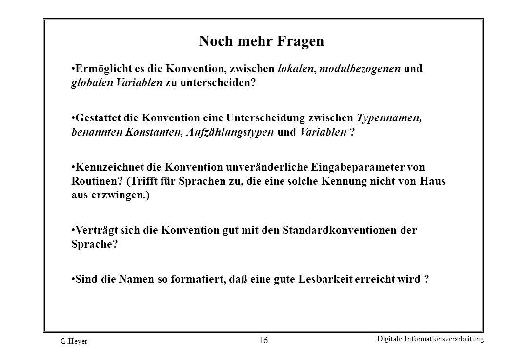 G.Heyer Digitale Informationsverarbeitung 16 Noch mehr Fragen Ermöglicht es die Konvention, zwischen lokalen, modulbezogenen und globalen Variablen zu