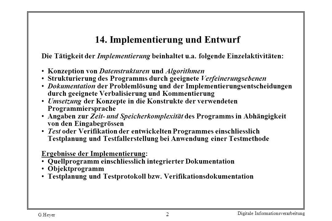 G.Heyer Digitale Informationsverarbeitung 2 14. Implementierung und Entwurf Die Tätigkeit der Implementierung beinhaltet u.a. folgende Einzelaktivität