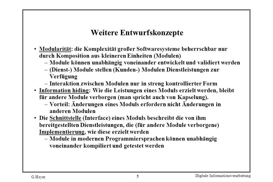 G.Heyer Digitale Informationsverarbeitung 6 Wichtige Entwurfsregeln Voraussetzungen - Festlegen der Bedingungen, unter denen der Algorithmus arbeiten soll - Spezifikationsregel: Lege Eingabe (E) und Ausgabe (A) des Algorithmus fest und beschreibe ihre funktionale Abhängigkeit.