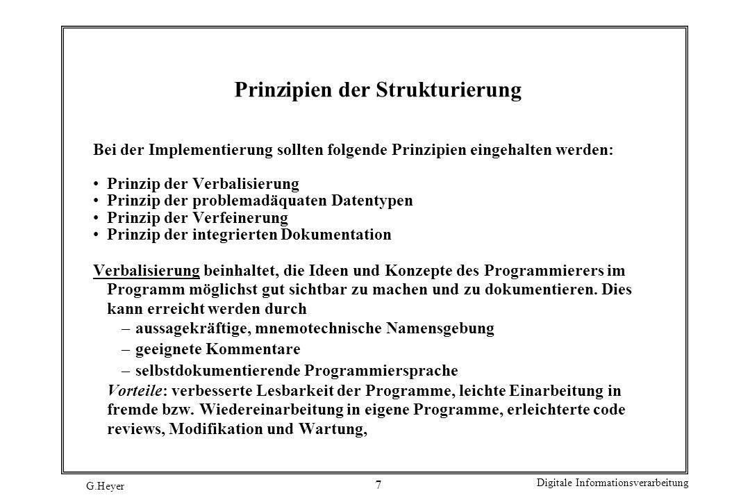 G.Heyer Digitale Informationsverarbeitung 8 Prinzipien der Strukturierung Problemadäquate Datentypen beinhaltet, das Angebot an Konzepten einer Programmiersprache optimal zur problemnahen Lösungsformulierung zu verwenden.