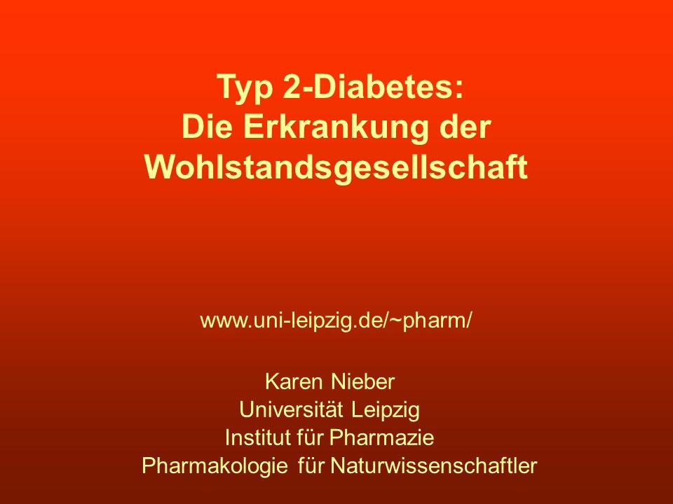 Universität Leipzig Institut für Pharmazie Karen Nieber Typ 2-Diabetes: Die Erkrankung der Wohlstandsgesellschaft Pharmakologie für Naturwissenschaftl
