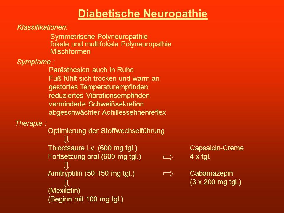 Diabetische Neuropathie Klassifikationen: Symmetrische Polyneuropathie fokale und multifokale Polyneuropathie Symptome : Therapie : Optimierung der St
