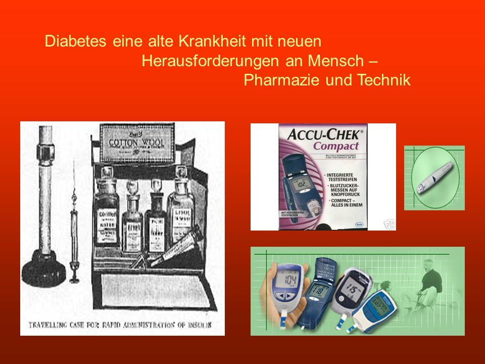 Diabetes eine alte Krankheit mit neuen Herausforderungen an Mensch – Pharmazie und Technik