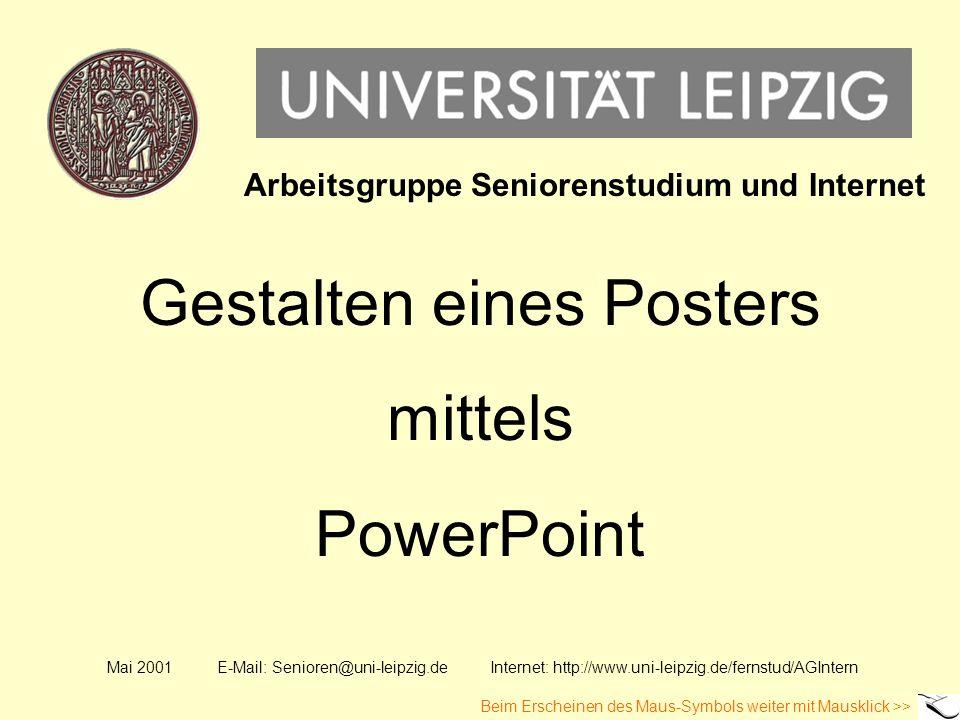 Gestalten eines Posters mittels PowerPoint Mai 2001 E-Mail: Senioren@uni-leipzig.de Internet: http://www.uni-leipzig.de/fernstud/AGIntern Arbeitsgrupp