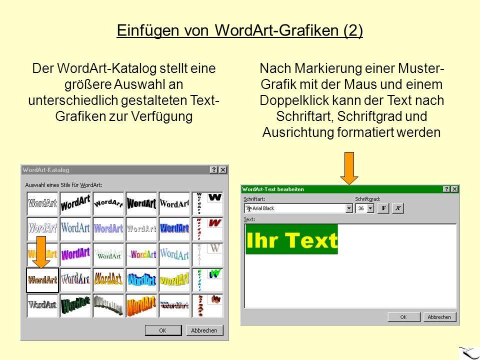 Einfügen von WordArt-Grafiken (2) Der WordArt-Katalog stellt eine größere Auswahl an unterschiedlich gestalteten Text- Grafiken zur Verfügung Nach Mar