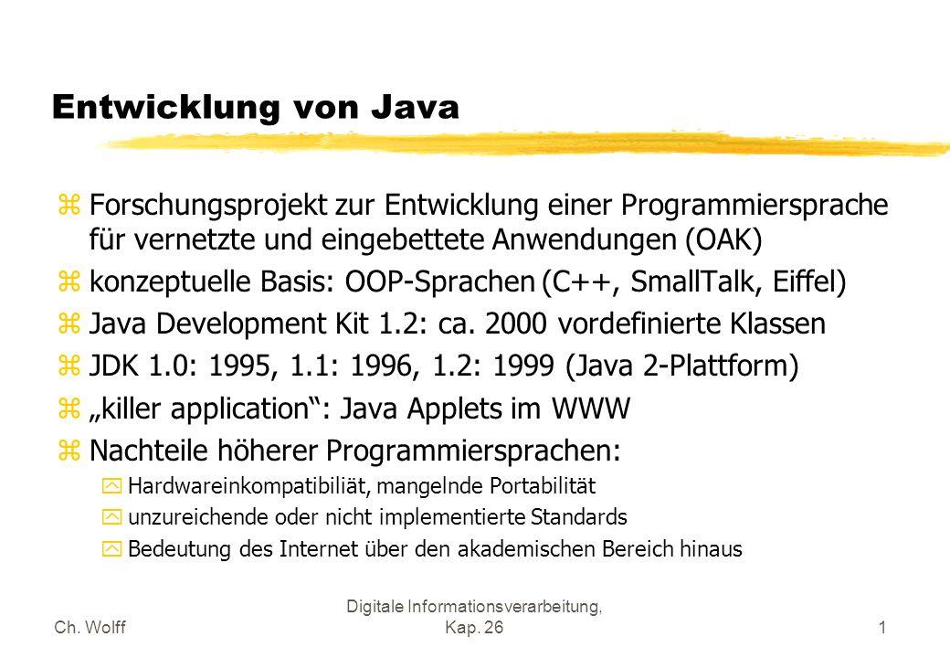 Ch. Wolff Digitale Informationsverarbeitung, Kap. 261 Entwicklung von Java zForschungsprojekt zur Entwicklung einer Programmiersprache für vernetzte u