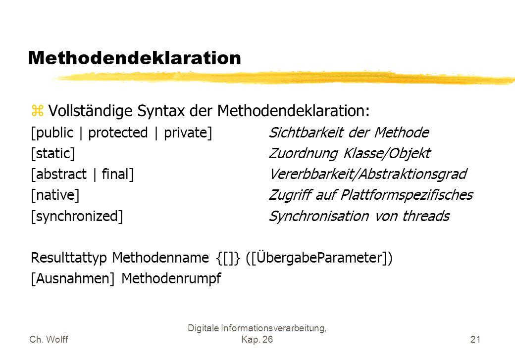 Ch. Wolff Digitale Informationsverarbeitung, Kap. 2621 Methodendeklaration zVollständige Syntax der Methodendeklaration: [public | protected | private