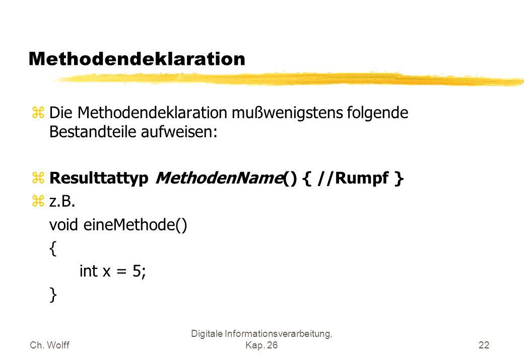 Ch. Wolff Digitale Informationsverarbeitung, Kap. 2622 Methodendeklaration zDie Methodendeklaration mußwenigstens folgende Bestandteile aufweisen: zRe