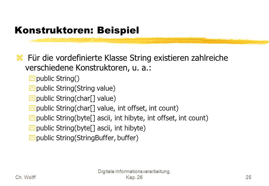 Ch. Wolff Digitale Informationsverarbeitung, Kap. 2625 Konstruktoren: Beispiel z Für die vordefinierte Klasse String existieren zahlreiche verschieden