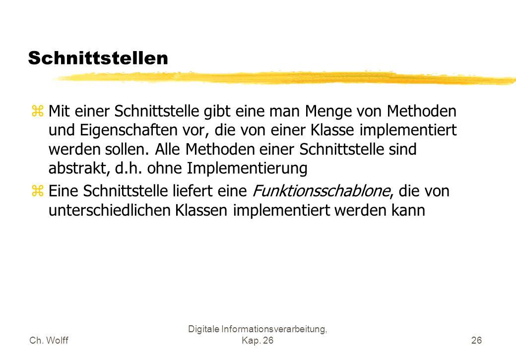 Ch. Wolff Digitale Informationsverarbeitung, Kap. 2626 Schnittstellen zMit einer Schnittstelle gibt eine man Menge von Methoden und Eigenschaften vor,