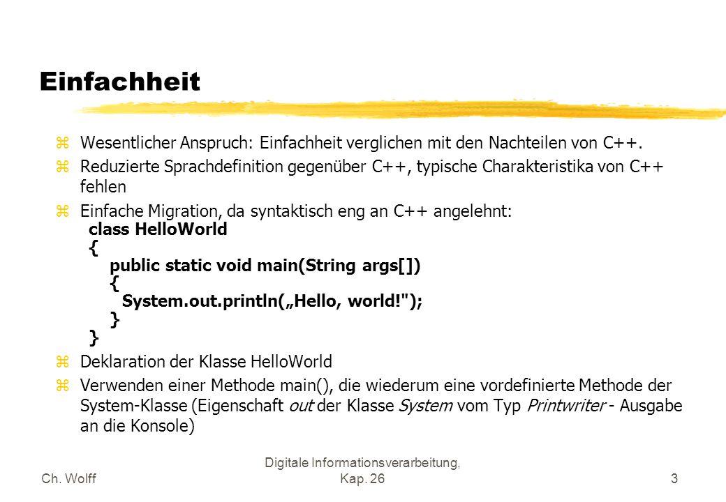 Ch. Wolff Digitale Informationsverarbeitung, Kap. 263 Einfachheit zWesentlicher Anspruch: Einfachheit verglichen mit den Nachteilen von C++. zReduzier
