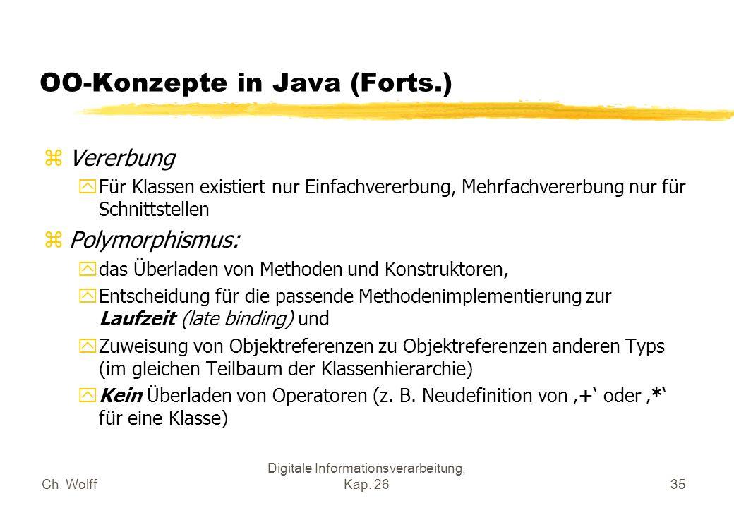 Ch. Wolff Digitale Informationsverarbeitung, Kap. 2635 OO-Konzepte in Java (Forts.) zVererbung yFür Klassen existiert nur Einfachvererbung, Mehrfachve