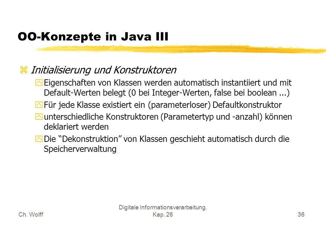 Ch. Wolff Digitale Informationsverarbeitung, Kap. 2636 OO-Konzepte in Java III zInitialisierung und Konstruktoren yEigenschaften von Klassen werden au