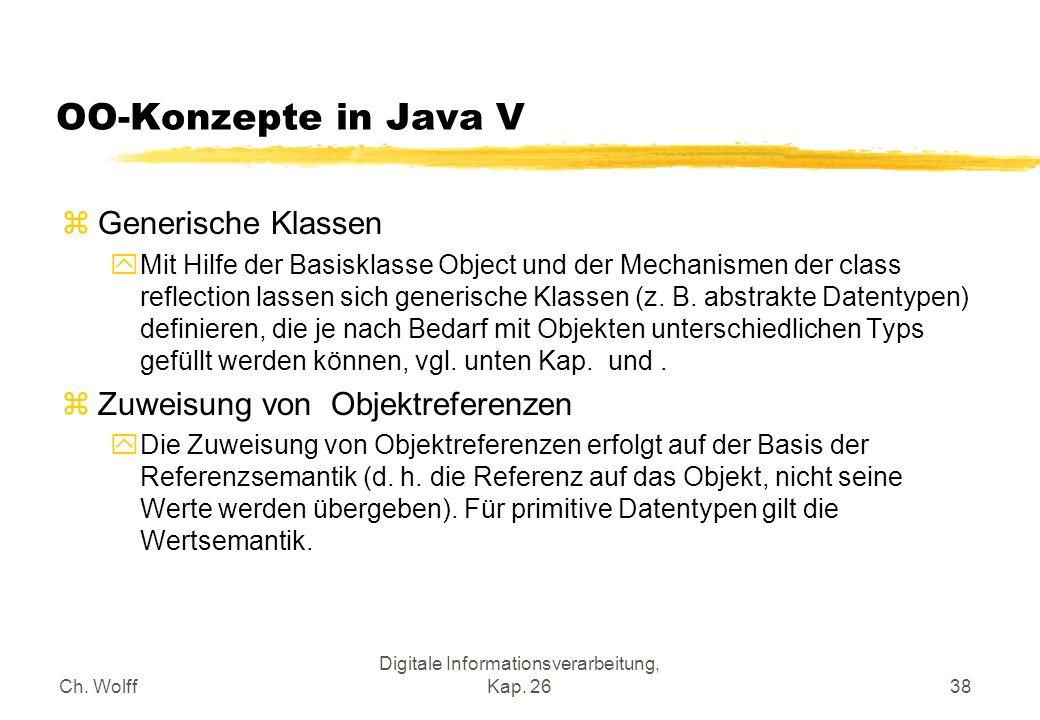 Ch. Wolff Digitale Informationsverarbeitung, Kap. 2638 OO-Konzepte in Java V Generische Klassen Mit Hilfe der Basisklasse Object und der Mechanismen d