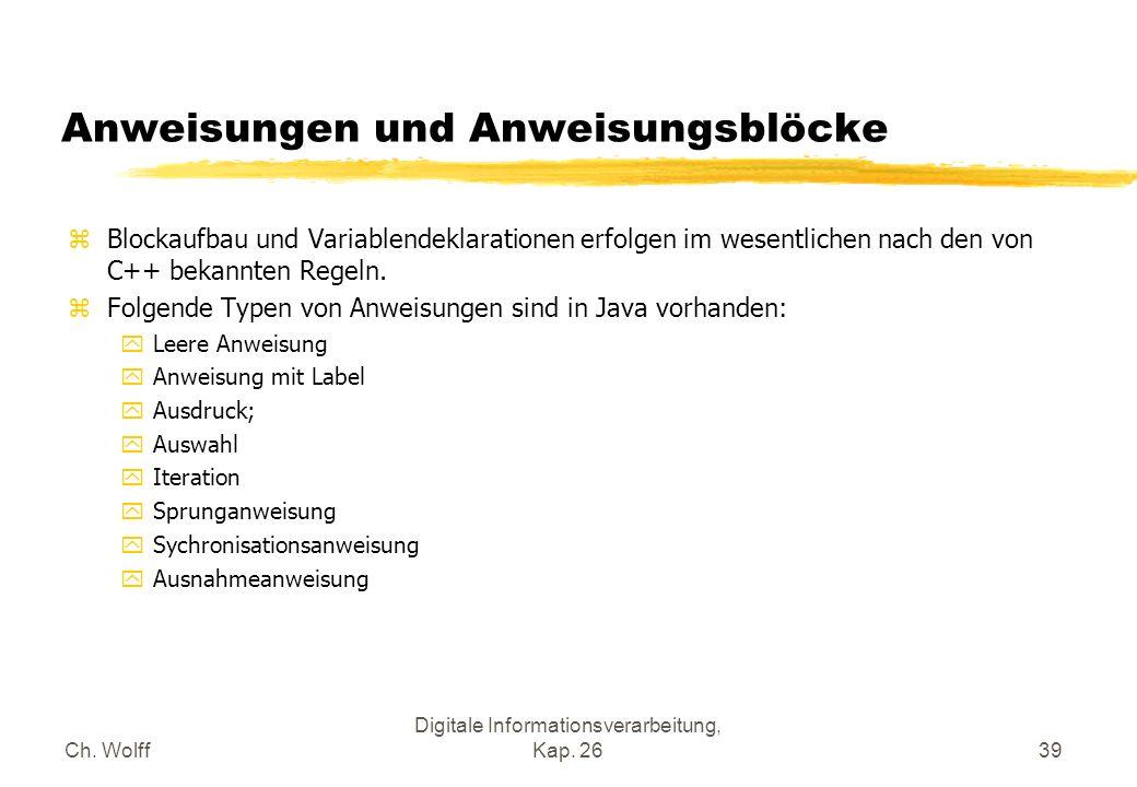 Ch. Wolff Digitale Informationsverarbeitung, Kap. 2639 Anweisungen und Anweisungsblöcke zBlockaufbau und Variablendeklarationen erfolgen im wesentlich