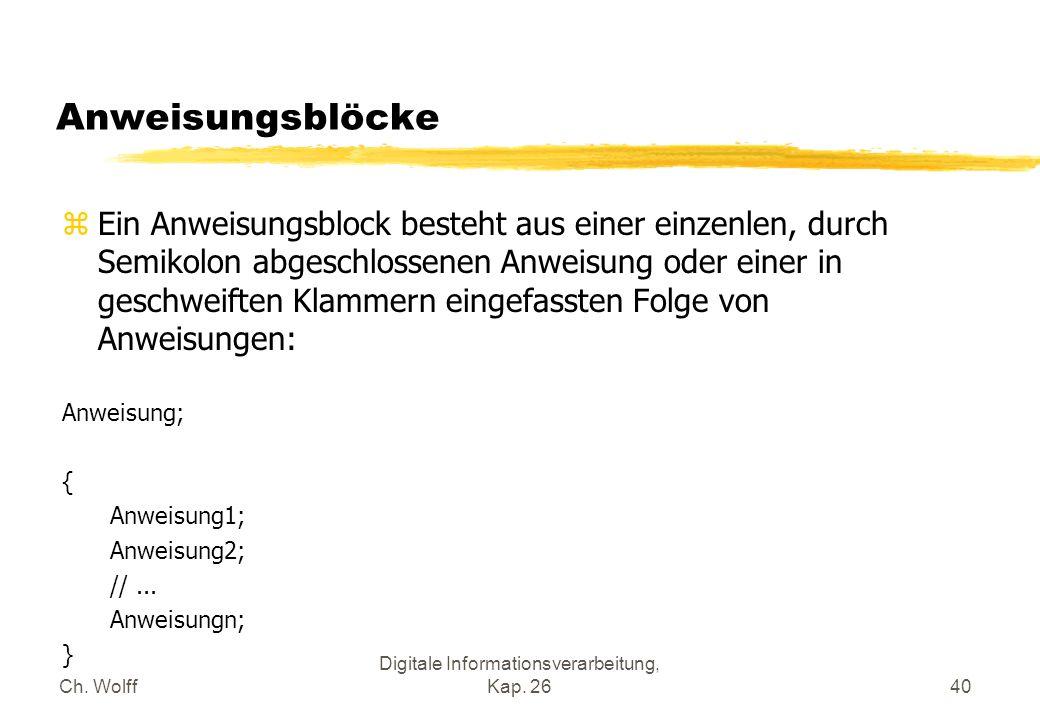 Ch. Wolff Digitale Informationsverarbeitung, Kap. 2640 Anweisungsblöcke zEin Anweisungsblock besteht aus einer einzenlen, durch Semikolon abgeschlosse