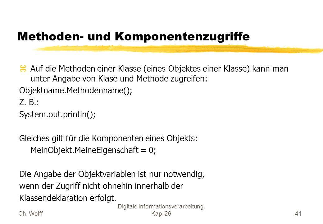 Ch. Wolff Digitale Informationsverarbeitung, Kap. 2641 Methoden- und Komponentenzugriffe zAuf die Methoden einer Klasse (eines Objektes einer Klasse)