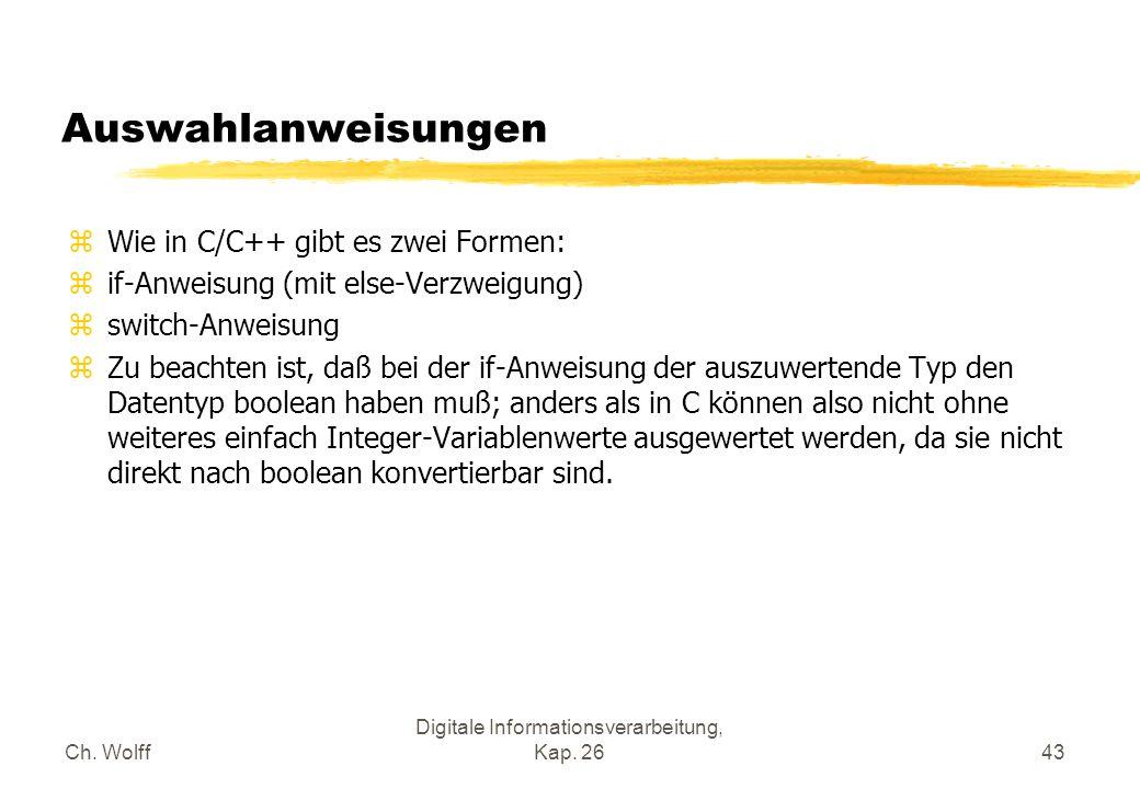 Ch. Wolff Digitale Informationsverarbeitung, Kap. 2643 Auswahlanweisungen zWie in C/C++ gibt es zwei Formen: zif-Anweisung (mit else-Verzweigung) zswi