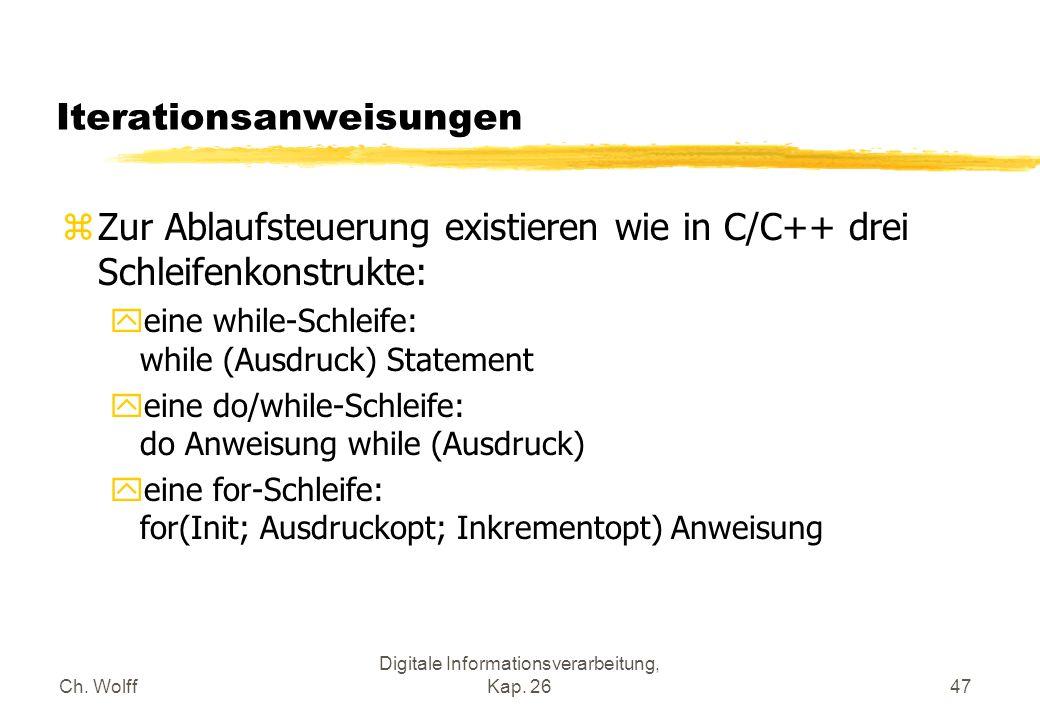 Ch. Wolff Digitale Informationsverarbeitung, Kap. 2647 Iterationsanweisungen zZur Ablaufsteuerung existieren wie in C/C++ drei Schleifenkonstrukte: ye