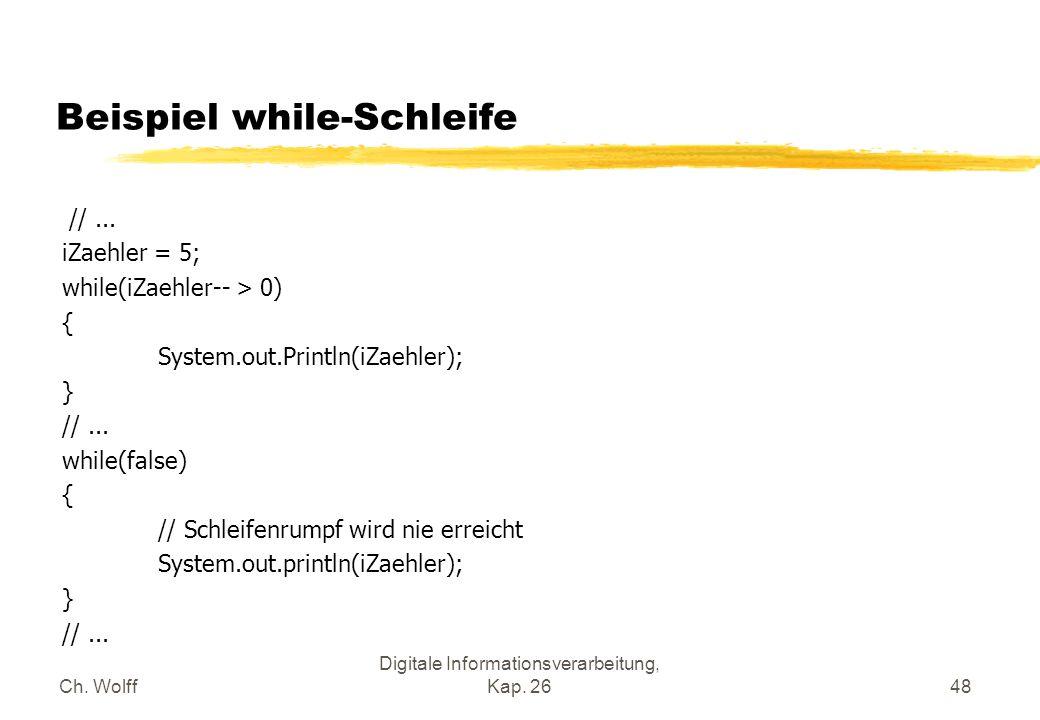 Ch. Wolff Digitale Informationsverarbeitung, Kap. 2648 Beispiel while-Schleife //... iZaehler = 5; while(iZaehler-- > 0) { System.out.Println(iZaehler