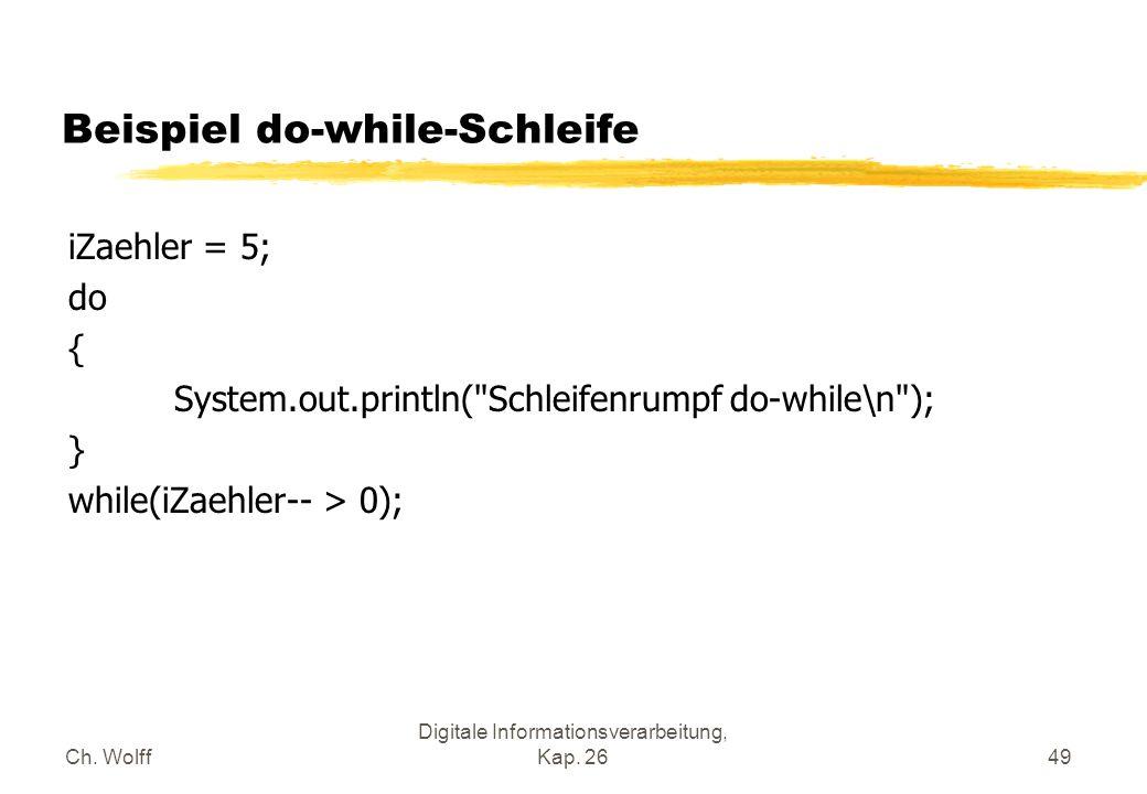 Ch. Wolff Digitale Informationsverarbeitung, Kap. 2649 Beispiel do-while-Schleife iZaehler = 5; do { System.out.println(