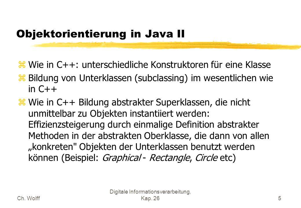 Ch. Wolff Digitale Informationsverarbeitung, Kap. 265 Objektorientierung in Java II zWie in C++: unterschiedliche Konstruktoren für eine Klasse zBildu