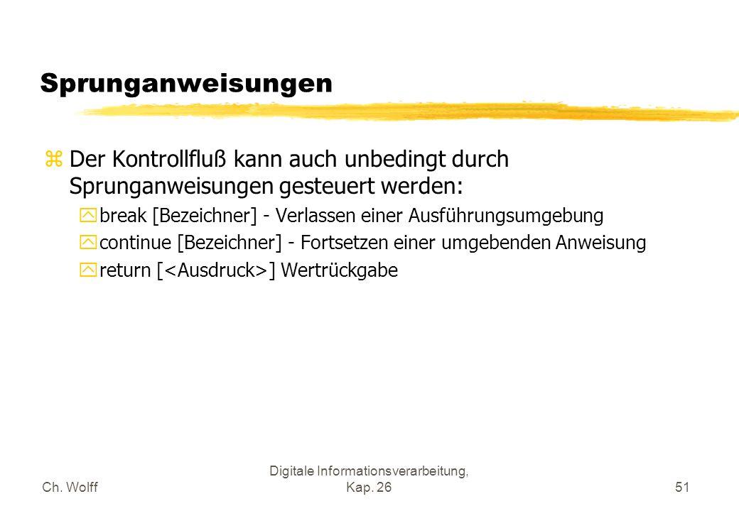 Ch. Wolff Digitale Informationsverarbeitung, Kap. 2651 Sprunganweisungen zDer Kontrollfluß kann auch unbedingt durch Sprunganweisungen gesteuert werde