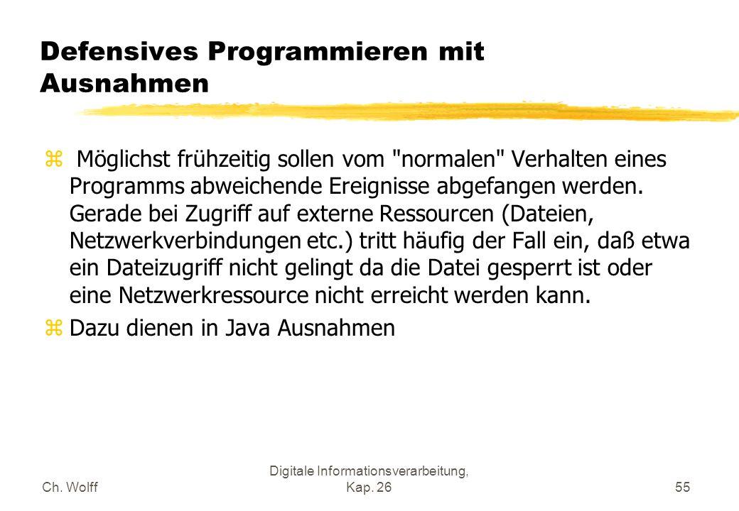 Ch. Wolff Digitale Informationsverarbeitung, Kap. 2655 Defensives Programmieren mit Ausnahmen z Möglichst frühzeitig sollen vom