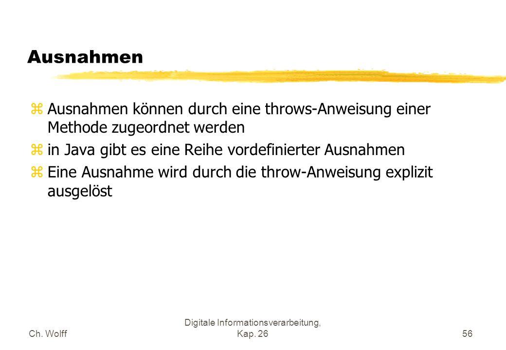 Ch. Wolff Digitale Informationsverarbeitung, Kap. 2656 Ausnahmen zAusnahmen können durch eine throws-Anweisung einer Methode zugeordnet werden zin Jav