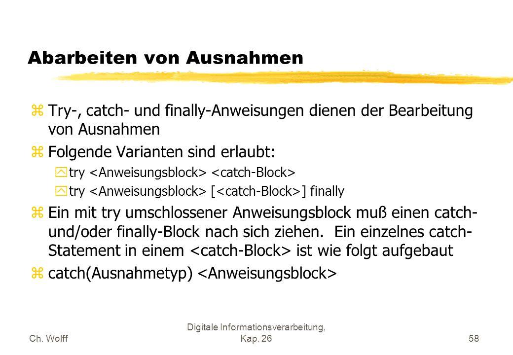 Ch. Wolff Digitale Informationsverarbeitung, Kap. 2658 Abarbeiten von Ausnahmen zTry-, catch- und finally-Anweisungen dienen der Bearbeitung von Ausna