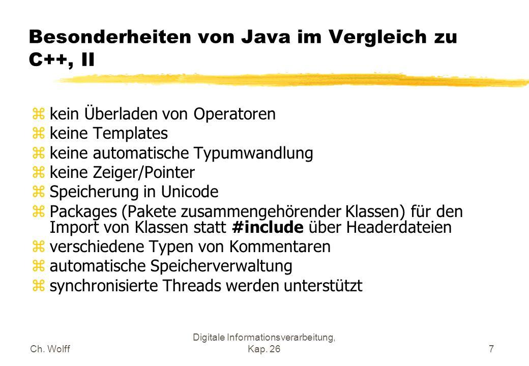 Ch. Wolff Digitale Informationsverarbeitung, Kap. 267 Besonderheiten von Java im Vergleich zu C++, II zkein Überladen von Operatoren zkeine Templates