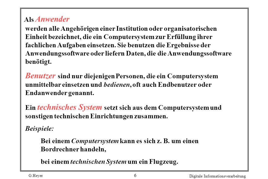 G.Heyer Digitale Informationsverarbeitung 6 Als Anwender werden alle Angehörigen einer Institution oder organisatorischen Einheit bezeichnet, die ein