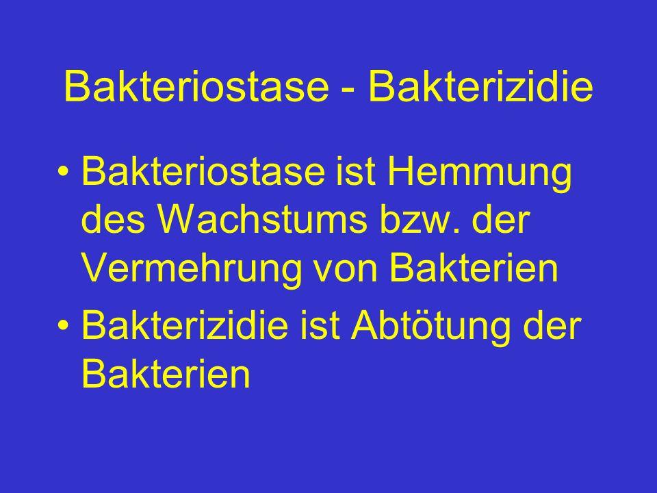 Bakteriostase - Bakterizidie Bakteriostase ist Hemmung des Wachstums bzw. der Vermehrung von Bakterien Bakterizidie ist Abtötung der Bakterien