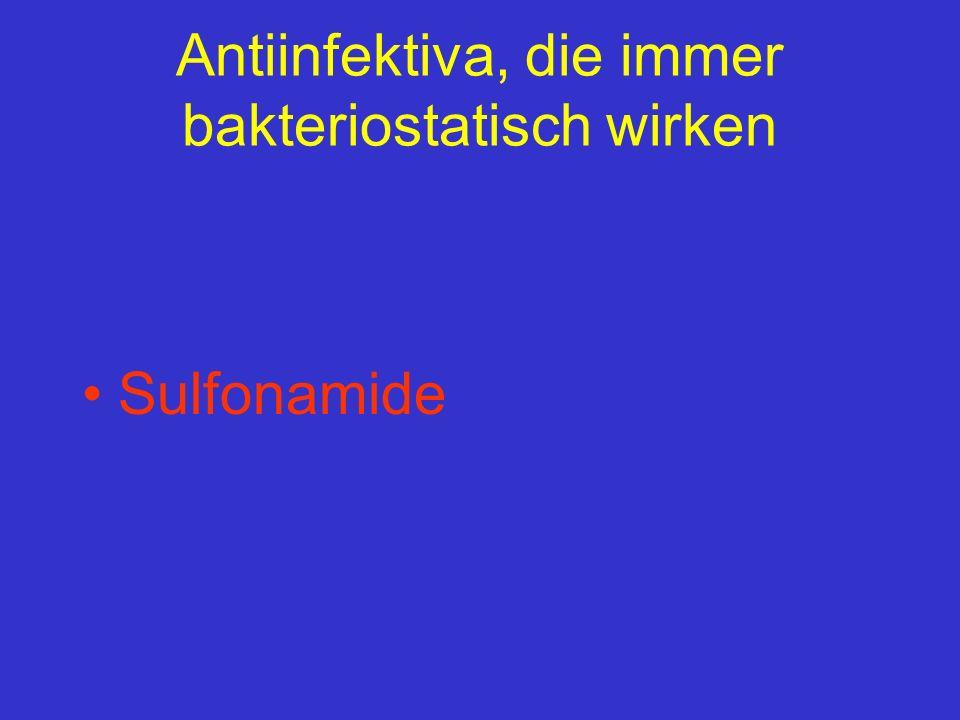 Antiinfektiva, die immer bakteriostatisch wirken Sulfonamide
