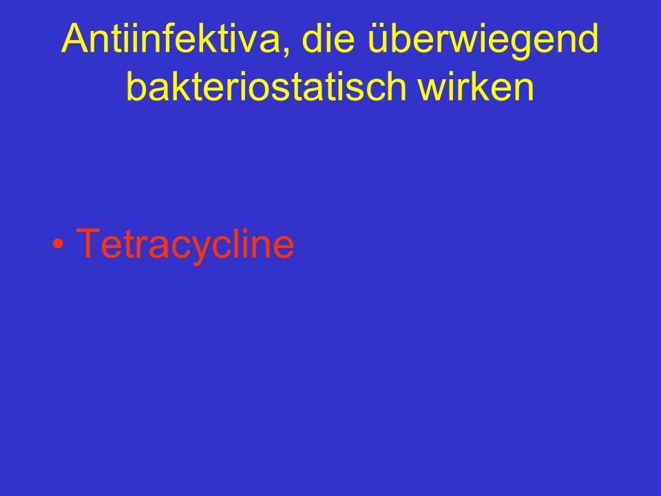 Antiinfektiva, die überwiegend bakteriostatisch wirken Tetracycline