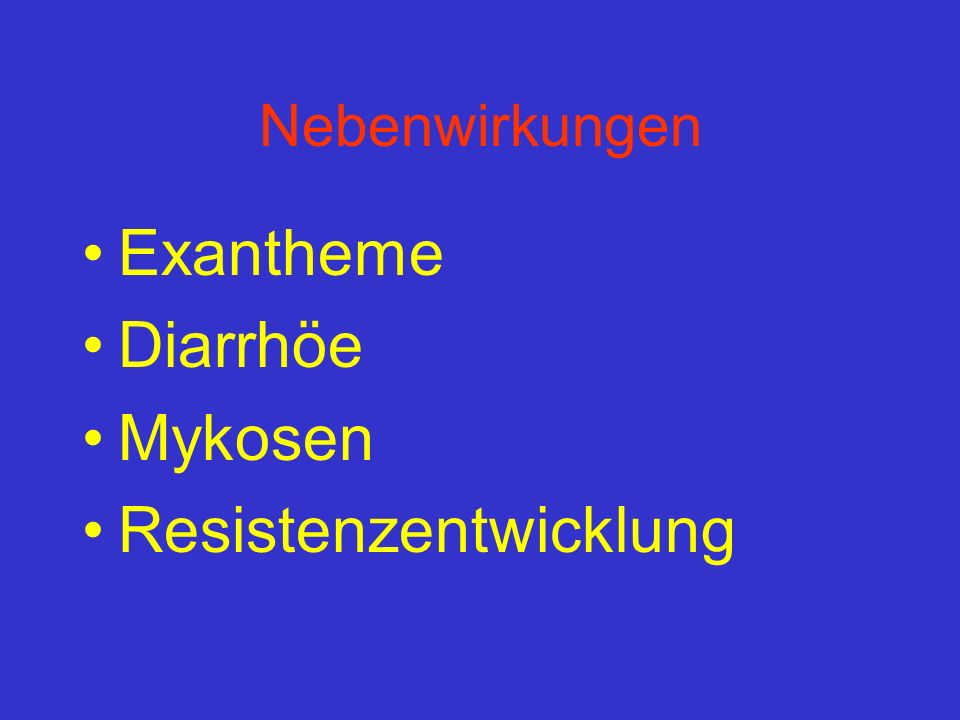 Nebenwirkungen Exantheme Diarrhöe Mykosen Resistenzentwicklung